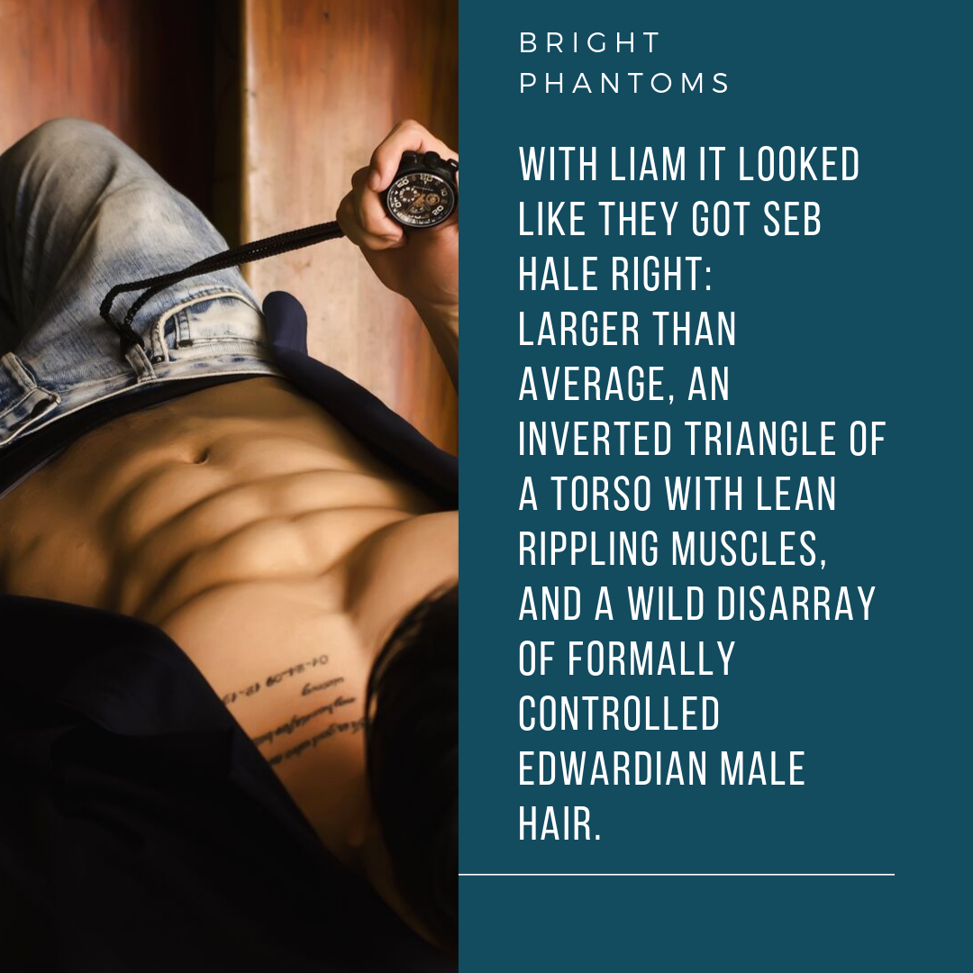With Liam it looked like they got Seb right_ larger than average, an inverted triangle of a torso with lean rippling muscles, and a wild disarray of formally controlled Edwardian male hair fashion;